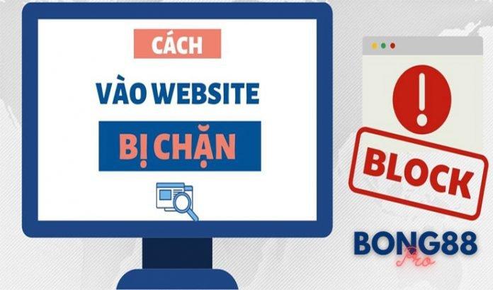 Cách truy cập trang web cá cược Bong88 bị chặn