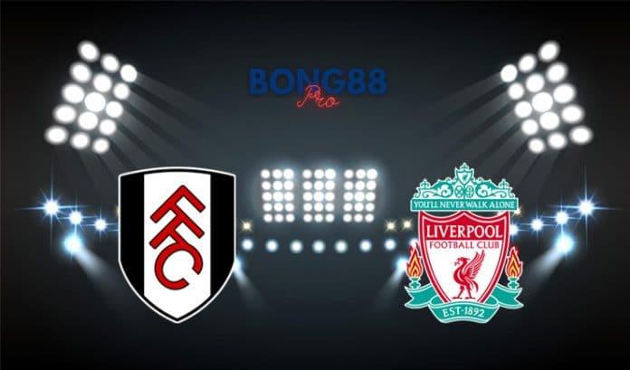 Nhận định Liverpool vs Fulham