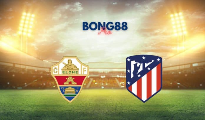 Nhận định Elche vs Atletico Madrid
